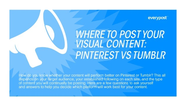 Where to Post your Visual Content: Pinterest vs Tumblr