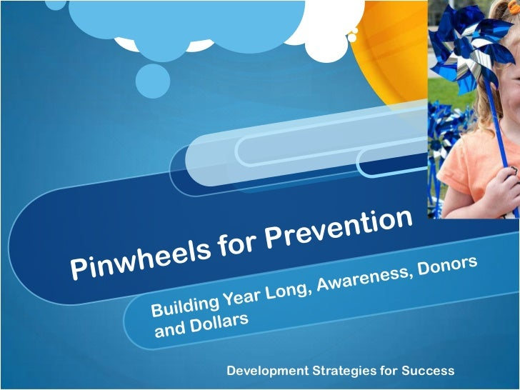 Pinwheels for Prevention<br />Building Year Long, Awareness, Donors and Dollars <br />Development Strategies for Success<b...