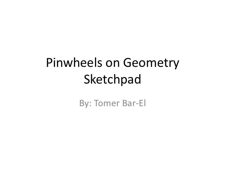 Pinwheels on Geometry      Sketchpad     By: Tomer Bar-El