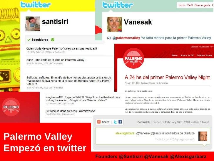 Palermo Valley Empezó en twitter Founders @Santisiri @Vanesak @Alexisgarbarz