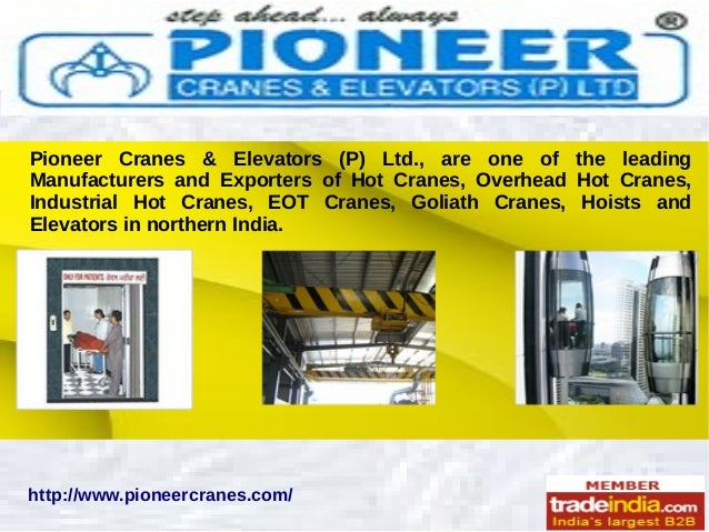 Pioneer Cranes & Elevators (P) Ltd., are one of the leading Manufacturers and Exporters of Hot Cranes, Overhead Hot Cranes...