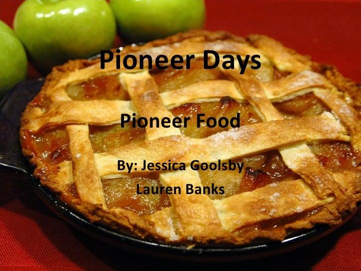 Pioneer Days Pioneer Food By: Jessica Goolsby Lauren Banks