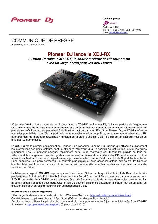 COMMUNIQUE DE PRESSE Argenteuil, le 20 Janvier 2015. Pioneer DJ lance le XDJ-RX L'Union Parfaite : XDJ-RX, la solution rek...