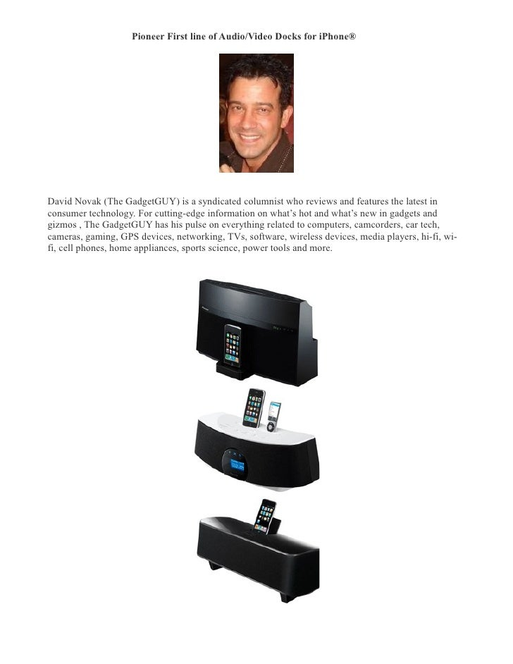 Pioneer First line of Audio/Video Docks for iPhone® �     David Novak (The GadgetGUY) is a syndicated columnist who review...