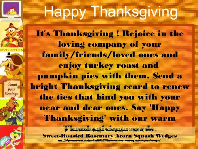 Happy Thanksgiving It's Thanksgiving ! Rejoice in the loving company of your family/friends/loved ones and enjoy turkey ro...