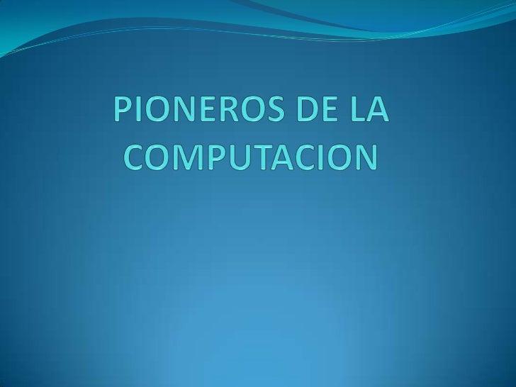 PIONEROS DE LA COMPUTACION<br />