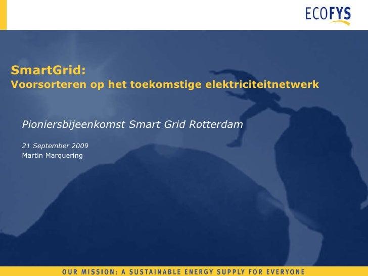 SmartGrid:  Voorsorteren op het toekomstige elektriciteitnetwerk Pioniersbijeenkomst Smart Grid Rotterdam 21 September 200...