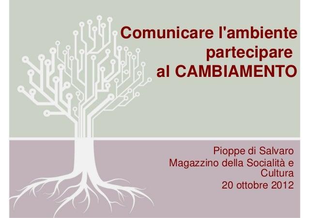 Comunicare lambiente         partecipare   al CAMBIAMENTO             Pioppe di Salvaro     Magazzino della Socialità e   ...