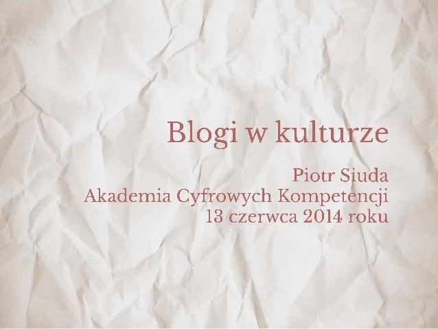 BLOGI W KULTURZE piotr.siuda@gmail.com piotrsiuda.pl