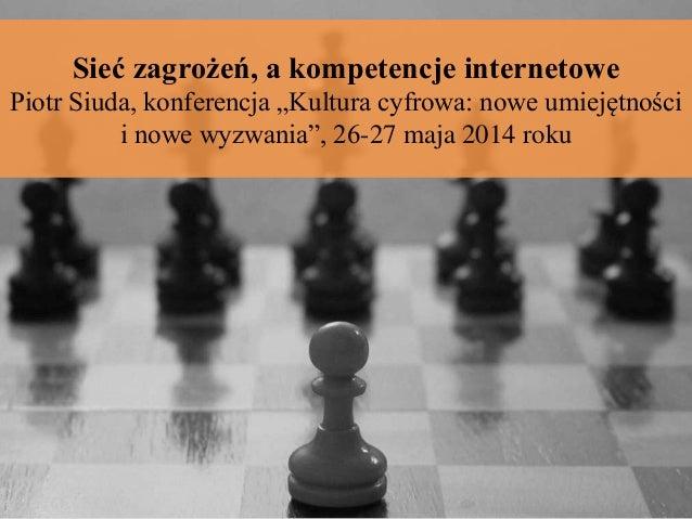 """Sieć zagrożeń, a kompetencje internetowe Piotr Siuda, konferencja """"Kultura cyfrowa: nowe umiejętności i nowe wyzwania"""", 26..."""