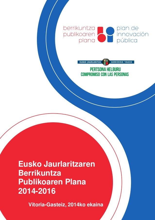 Eusko Jaurlaritzaren Berrikuntza Publikoaren Plana 2014-2016 Vitoria-Gasteiz, 2014ko ekaina