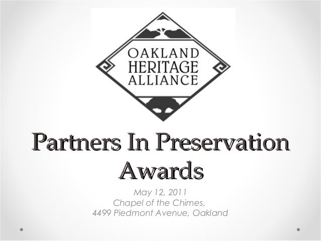 Partners In PreservationPartners In Preservation AwardsAwards May 12, 2011 Chapel of the Chimes, 4499 Piedmont Avenue, Oak...