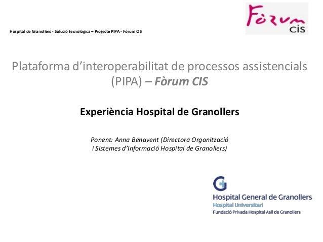 Hospital de Granollers - Solució tecnològica – Projecte PIPA - Fòrum CIS  Plataforma d'interoperabilitat de processos assi...