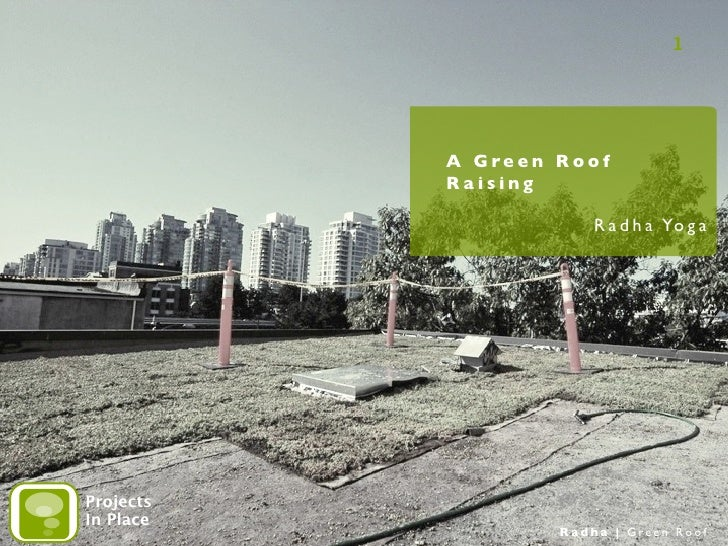 1           A Green Roof           Raising                       R a d h a Yo g aProjectsIn Place                   Radha ...