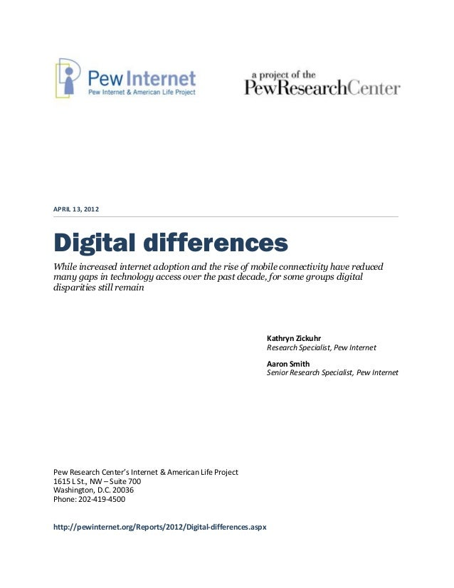 APRIL 13, 2012 Digital differences While increased internet adoption and the rise of mobile connectivity have reduced many...