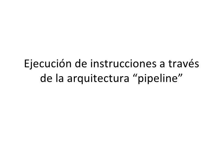 """Ejecución de instrucciones a través de la arquitectura """"pipeline"""""""