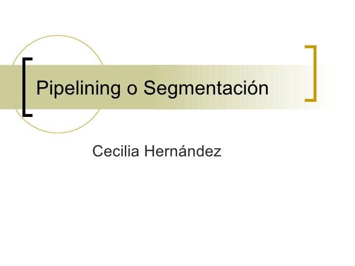 Pipelining o Segmentación Cecilia Hernández