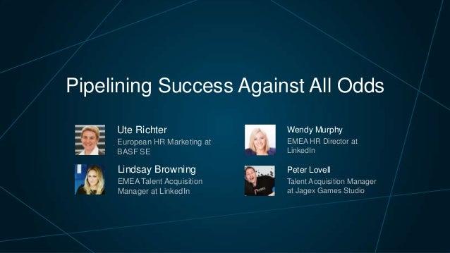 Pipelining Success Against All Odds Ute Richter  Wendy Murphy  European HR Marketing at BASF SE  EMEA HR Director at Linke...