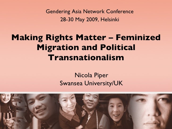 Making Rights Matter – Feminized Migration and Political Transnationalism by Nicola Piper Swansea University/UK