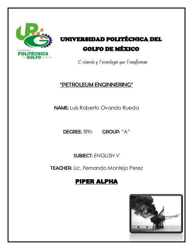 """UNIVERSIDAD POLITÉCNICA DEL GOLFO DE MÉXICO C ciencia y Tecnología que Transforman """"PETROLEUM ENGINNERING"""" NAME: Luis Robe..."""