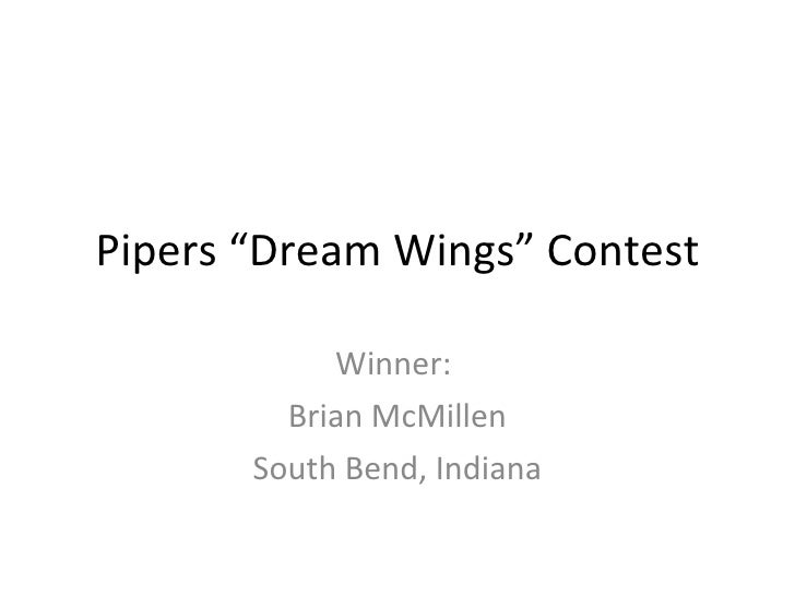 """Pipers """"Dream Wings"""" Contest Winner:  Brian McMillen South Bend, Indiana"""
