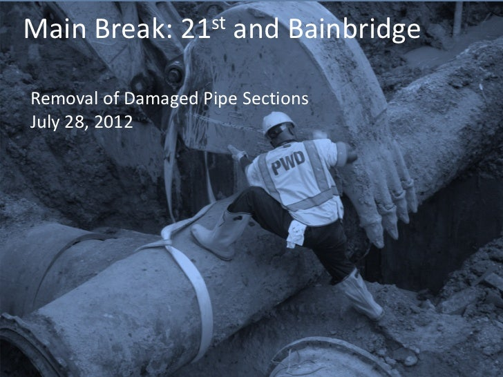 Main Break: 21st and BainbridgeRemoval of Damaged Pipe SectionsJuly 28, 2012