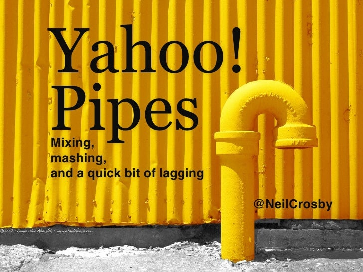 Yahoo! Pipes Mixing, mashing, and a quick bit of lagging                               @NeilCrosby