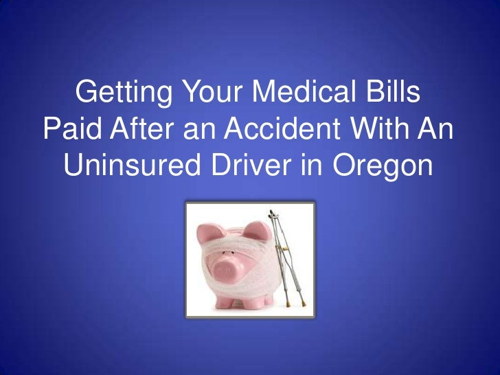 Getting Your Medical Bills Paid After an Accident With An Uninsured Driver in Oregon<br />