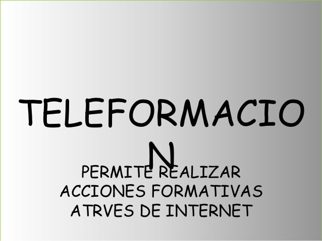 TELEFORMACIO         N   PERMITE REALIZAR  ACCIONES FORMATIVAS   ATRVES DE INTERNET