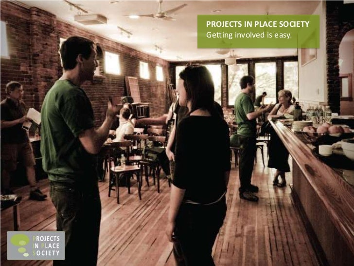 PROJECTS IN PLACE SOCIETY<br />Getting involved is easy.<br />