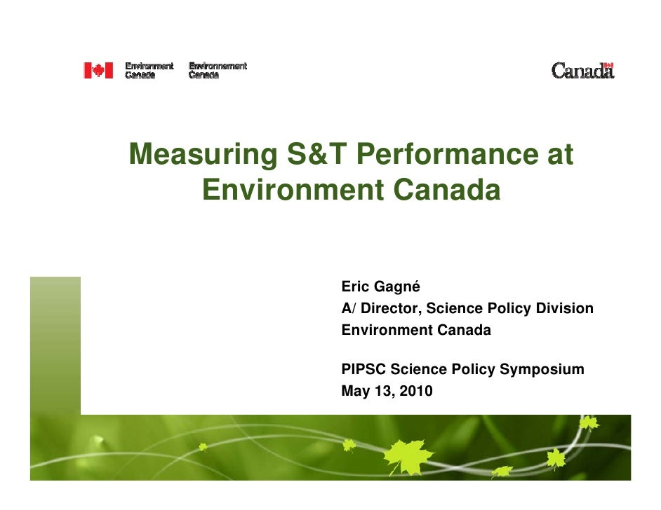 Measuring S&T Performance at Environment Canada  Eric Gagné A/ Director, Science Policy Division Environment Canada PIPSC ...