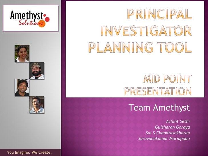 Team Amethyst Achint Sethi Gulsharan Goraya Sai S Chandrasekharan Saravanakumar Mariappan You Imagine. We Create.