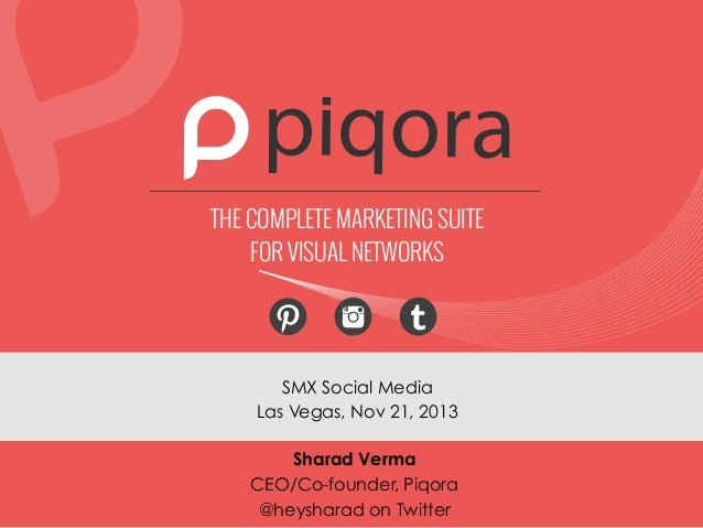 THE COMPLETE MARKETING SUITE FOR VISUAL NETWORKS  SMX Social Media Las Vegas, Nov 21, 2013 Sharad Verma CEO/Co-founder, Pi...