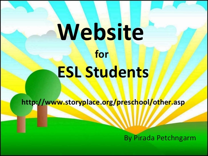 Website   for  ESL Students http://www.storyplace.org/preschool/other.asp By Pirada Petchngarm