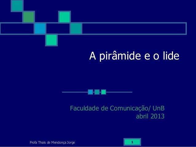 Profa Thaïs de Mendonça Jorge 1A pirâmide e o lideFaculdade de Comunicação/ UnBabril 2013