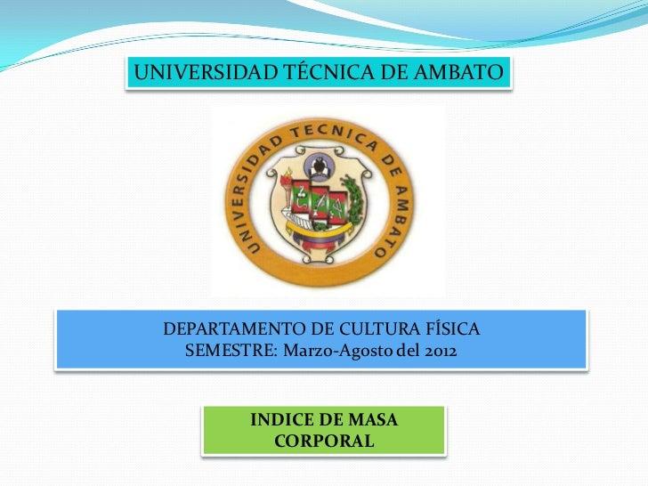 UNIVERSIDAD TÉCNICA DE AMBATO  DEPARTAMENTO DE CULTURA FÍSICA    SEMESTRE: Marzo-Agosto del 2012           INDICE DE MASA ...