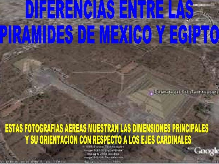 DIFERENCIAS ENTRE LAS PIRAMIDES DE MEXICO Y EGIPTO ESTAS FOTOGRAFIAS AEREAS MUESTRAN LAS DIMENSIONES PRINCIPALES Y SU ORIE...