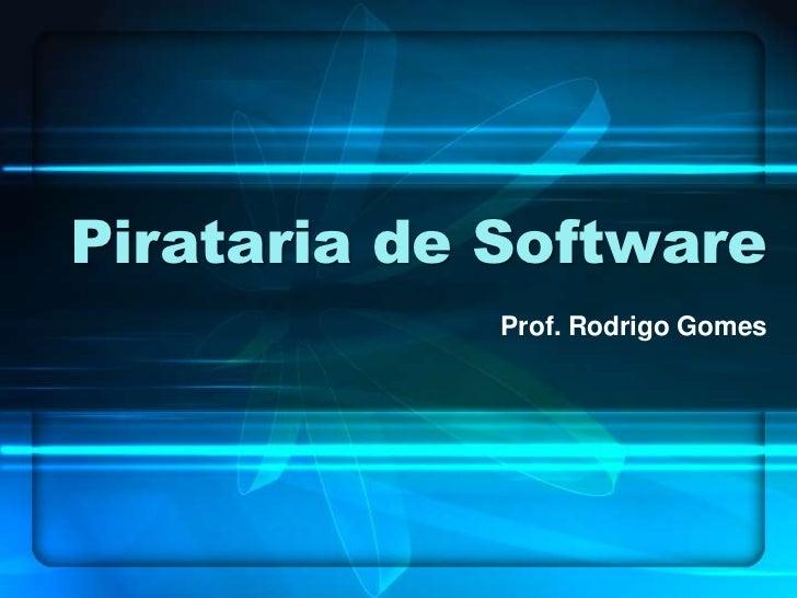 Pirataria de Software            Prof. Rodrigo Gomes