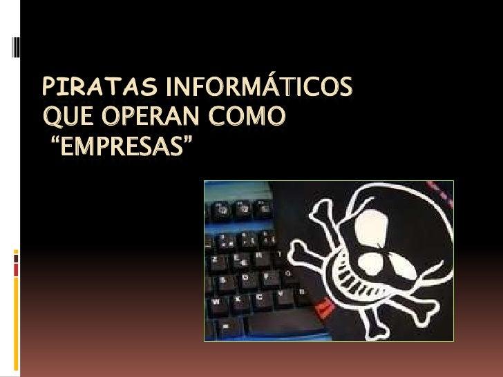 """Piratas informáticosque operan como  """"empresas""""                                            <br />"""