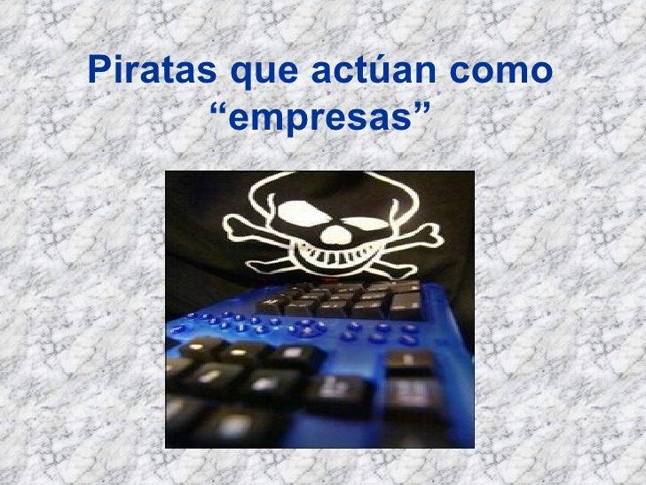 """Piratas que actúan como """"empresas"""""""