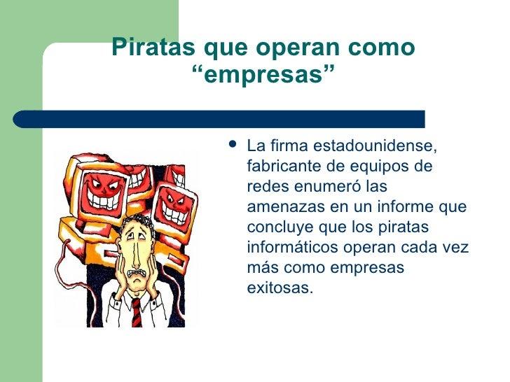 """Piratas que operan como """"empresas"""" <ul><li>La firma estadounidense, fabricante de equipos de redes enumeró las amenazas en..."""