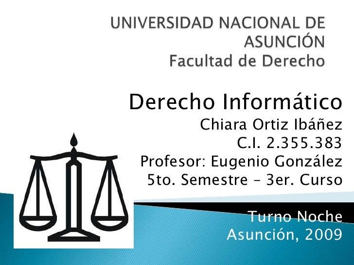 UNIVERSIDAD NACIONAL DE ASUNCIÓNFacultad de Derecho<br />Derecho Informático<br />Chiara Ortiz Ibáñez<br />C.I. 2.355.383<...