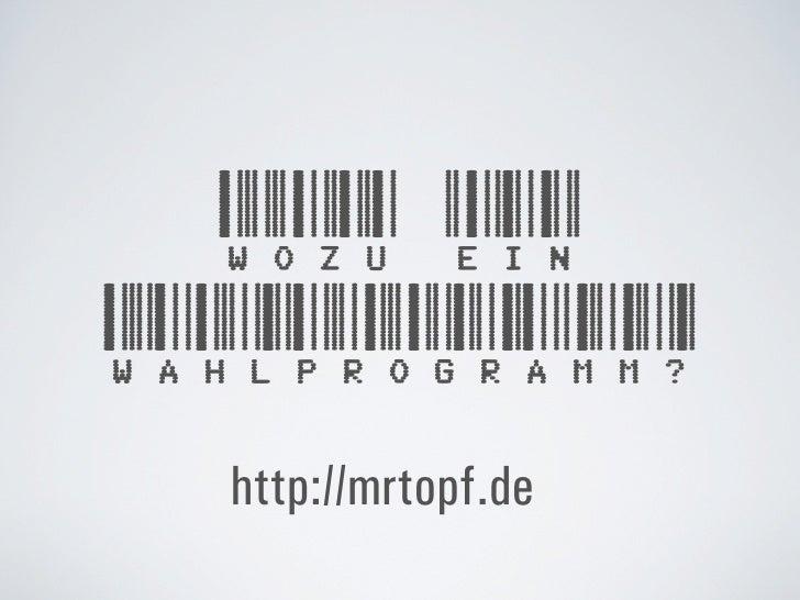 WOZU EIN WAHLPROGRAMM?   http://mrtopf.de