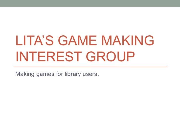 LITA'S GAME MAKINGINTEREST GROUPMaking games for library users.