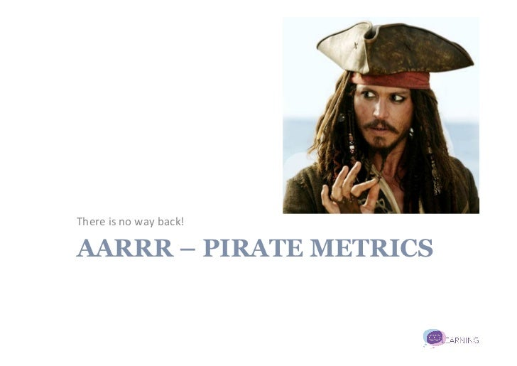 There is no way back! AARRR – PIRATE METRICS