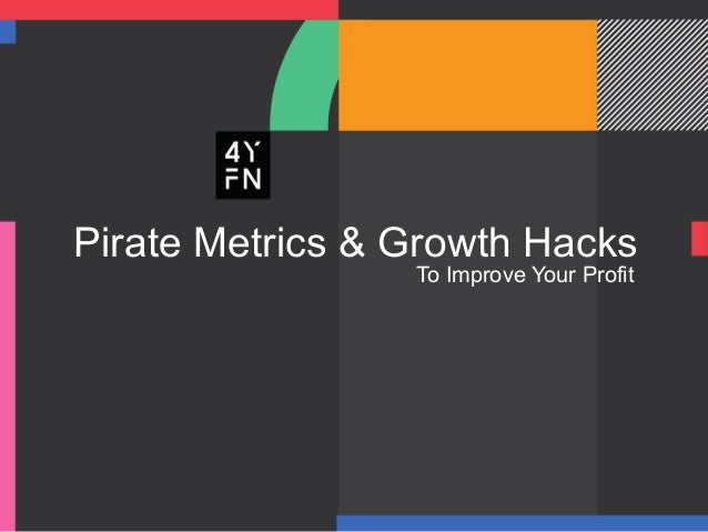 Pirate metrics and growth hacks to improve your profit