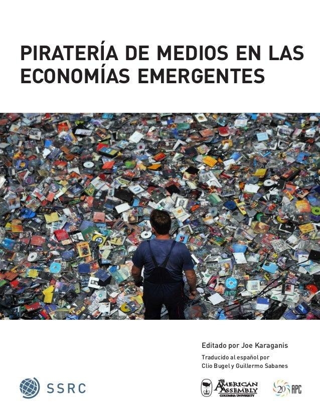 piratería de medios en laseconomías emergentesEditado por Joe KaraganisTraducido al español porClio Bugel y Guillermo Saba...