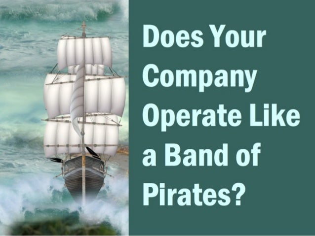 Does Your Company Operate Like a Band of Pirates?