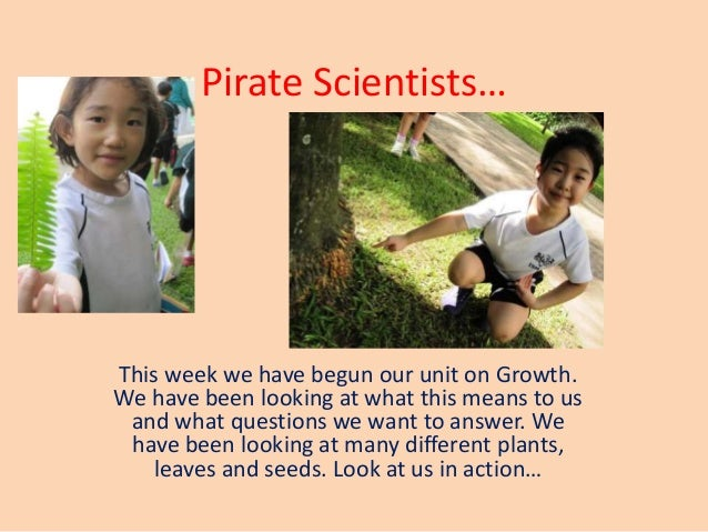 Pirate Scientists… This week we have begun our unit on Growth. We have been looking at what this means to us and what ques...