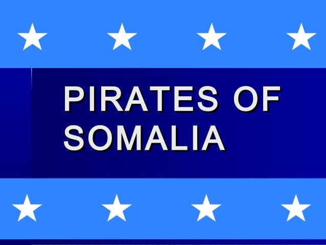 PIRATES OFPIRATES OF SOMALIASOMALIA